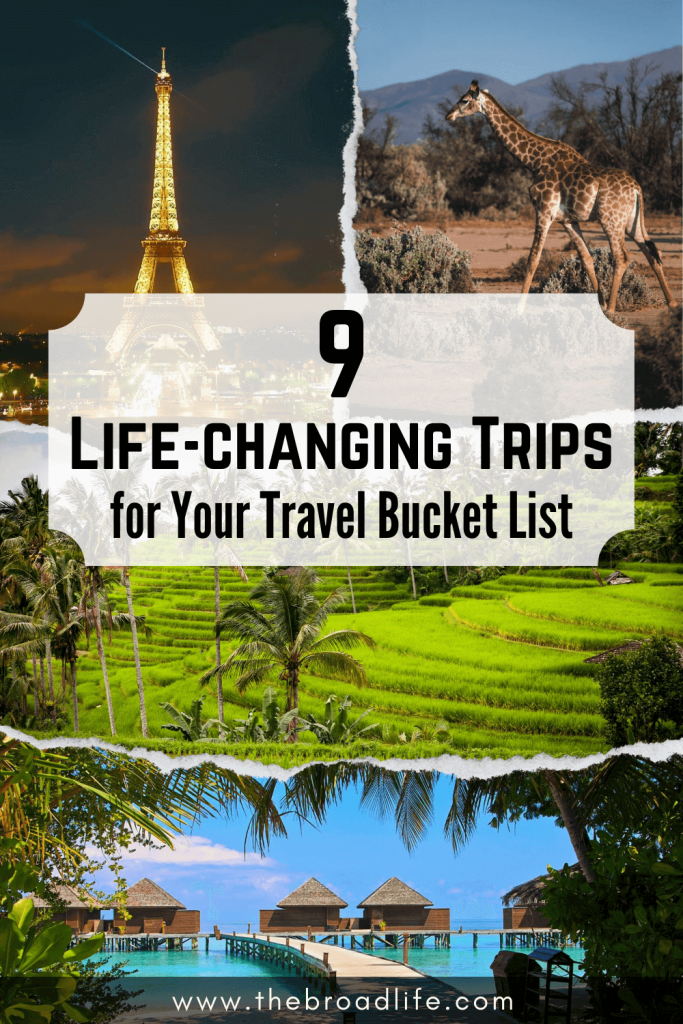 9 life changing trips for your travel bucket list - The Broad Life's Pinterest Board