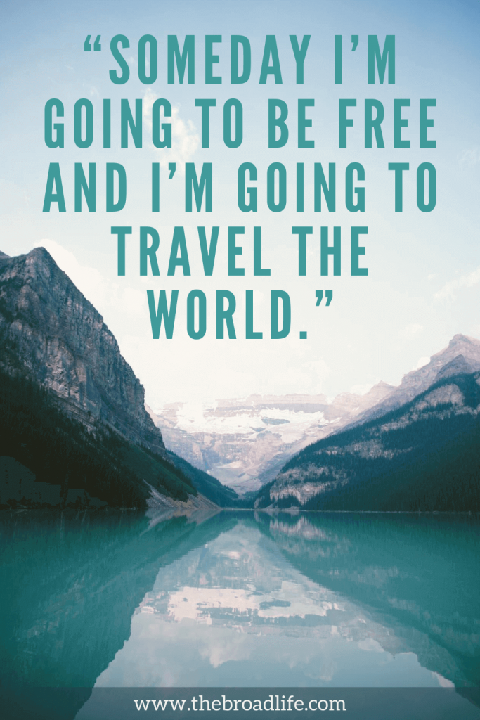 """""""Someday I'm going to be free and I'm going to travel the world."""""""