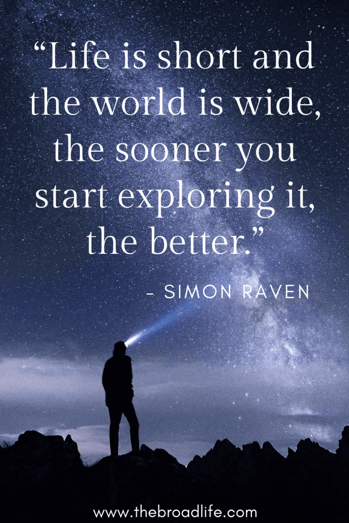 """""""Life is short and the world is wide, the sooner you start exploring it, the better."""" – Simon Raven's travel quote"""