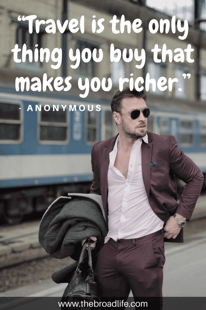 """""""Travel is the only thing you buy that makes you richer."""" - One of the travel quotes spoke by anonymous"""