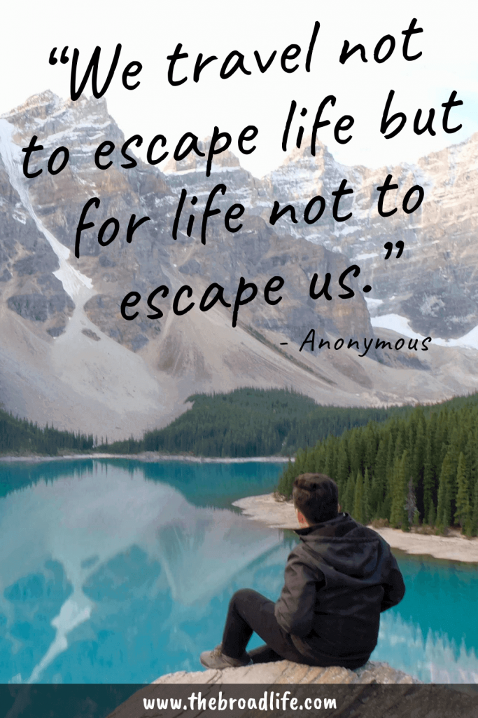 """""""We travel not to escape life but for life not to escape us."""" - Anonymous's travel quote"""