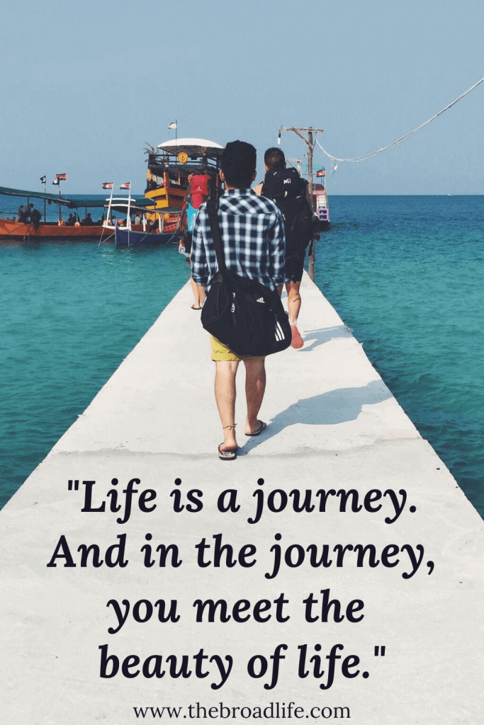 """""""Life is a journey. And in the journey, you meet the beauty of life."""" - one of The Broad Life's travel quotes"""