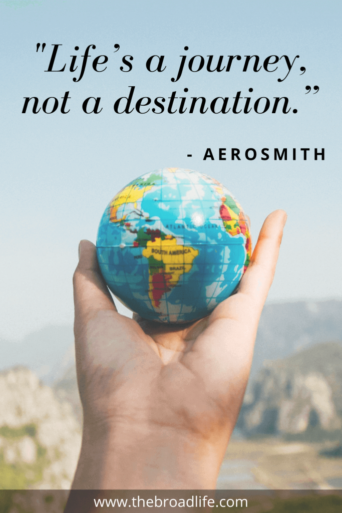 """""""Life's a journey, not a destination."""" - Aerosmith's travel quote"""