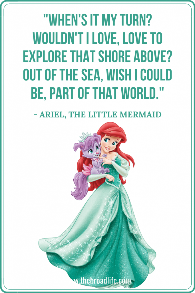 """""""When's it my turn? Wouldn't I love, love to explore that shore above? Out of the sea, wish I could be, part of that world."""" - Ariel's travel quote in The Little Mermaid"""