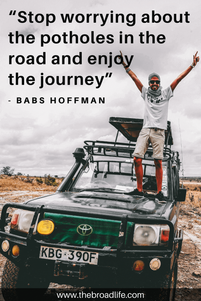 """""""Stop worrying about the potholes in the road and enjoy the journey"""" - Babs Hoffman's travel quote"""