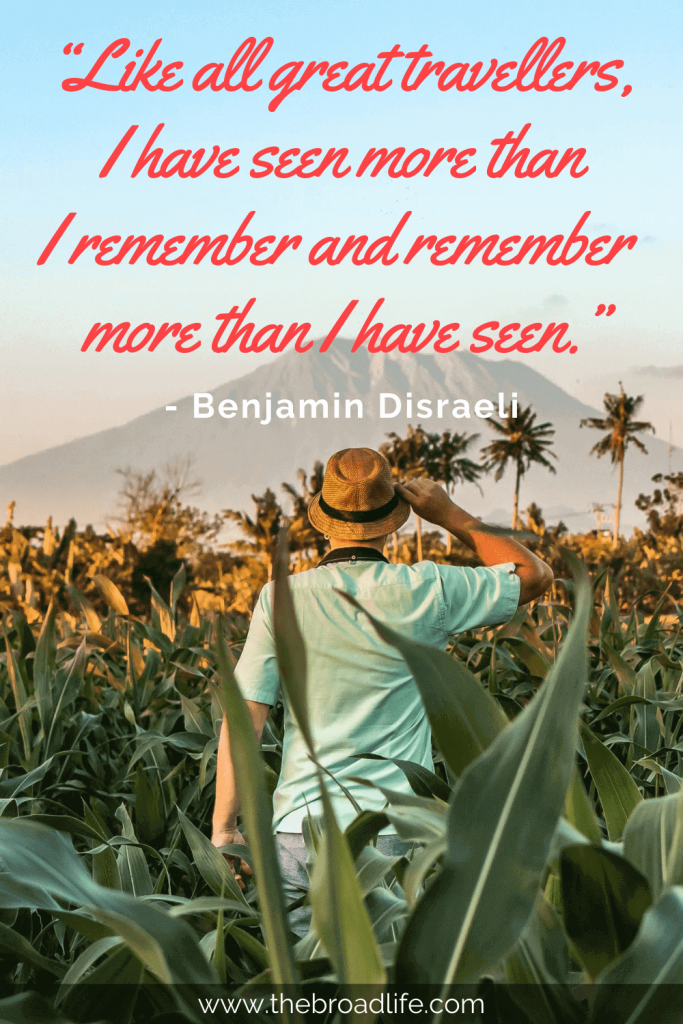 """""""Like all great travelers, I have seen more than I remember and remember more than I have seen."""" - Benjamin Disraeli's travel quote"""