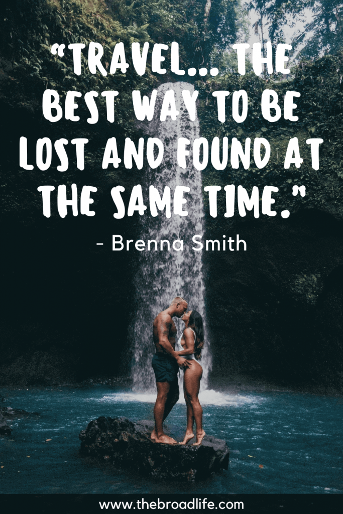 """""""Travel... the best way to be lost and found at the same time."""" - Brenna Smith's travel quote"""