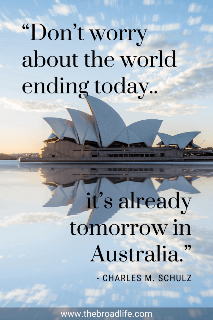 """""""Don't worry about the world ending today, it's already tomorrow in Australia."""" - Charles M. Schulz's travel quote"""