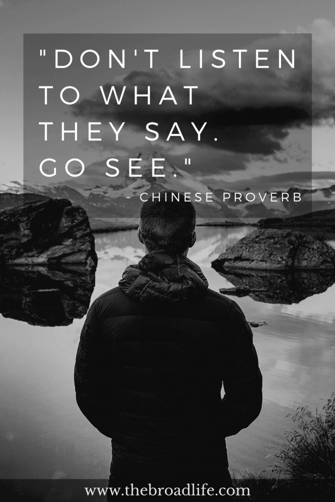 """""""Don't listen to what they say, go see"""", one of the Chinese Proverb's travel quotes"""