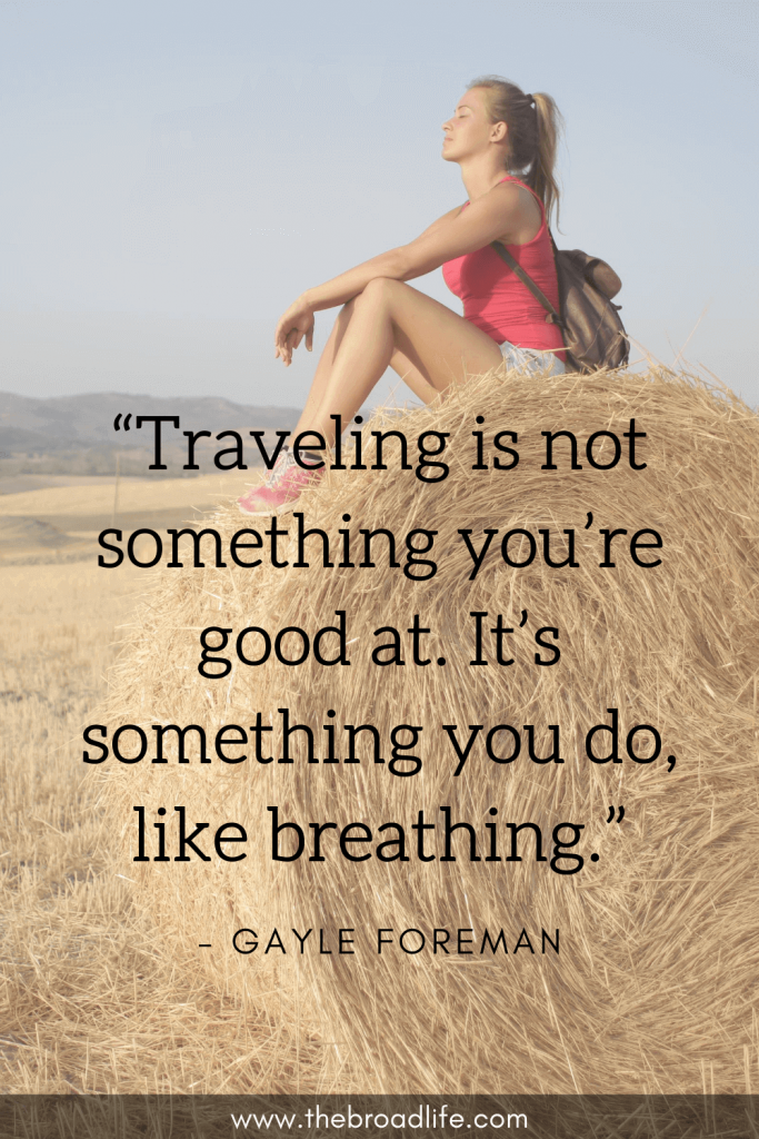 """""""Traveling is not something you're good at. It's something you do, like breathing."""" - Gayle Foreman's travel quote"""