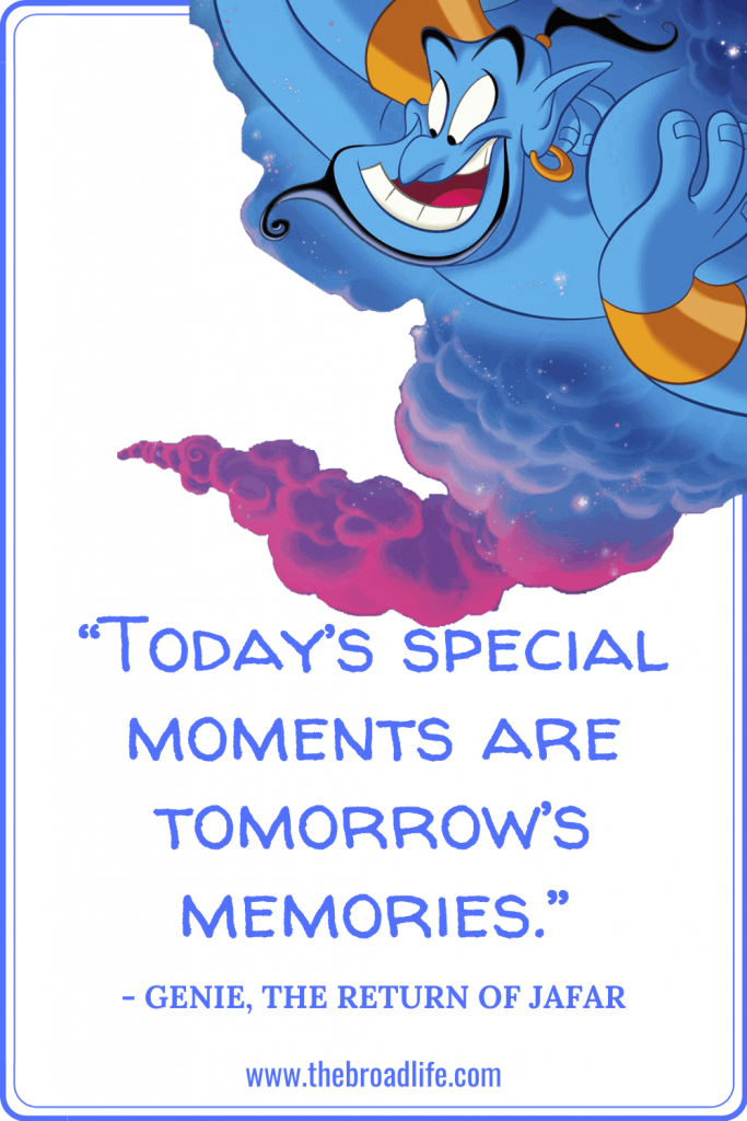 """""""Today's special moments are tomorrow's memories."""" - Genie's travel quote in The Return of Jafar"""