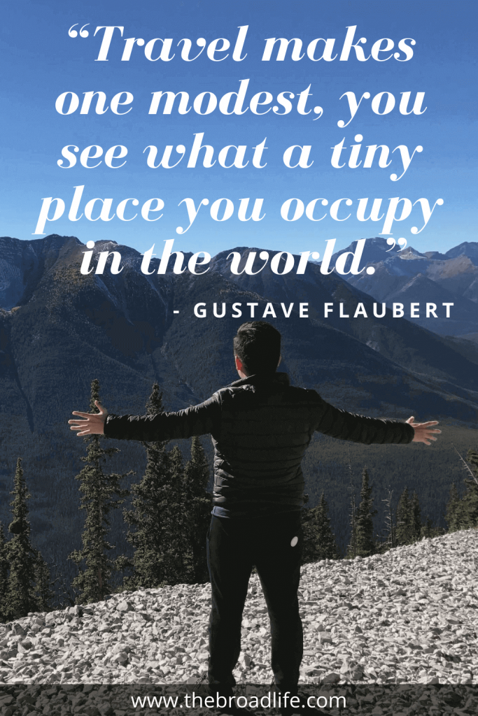 """""""Travel makes one modest, you see what a tiny place you occupy in the world."""" - Gustave Flaubert's travel quote"""