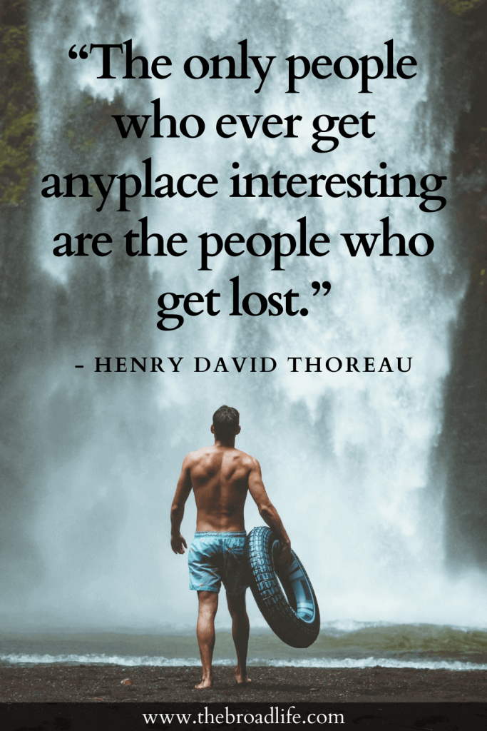 """""""The only people who ever get anyplace interesting are the people who get lost."""" - Henry David Thoreau's travel quote"""