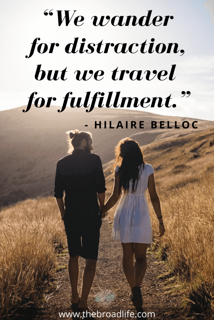 """""""We wander for distraction, but we travel for fulfillment."""" - Hilaire Belloc's travel quote"""