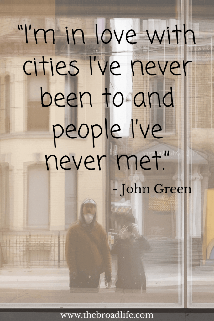 """""""I'm in love with cities I've never been to and people I've never met."""" - John Green's travel quote"""