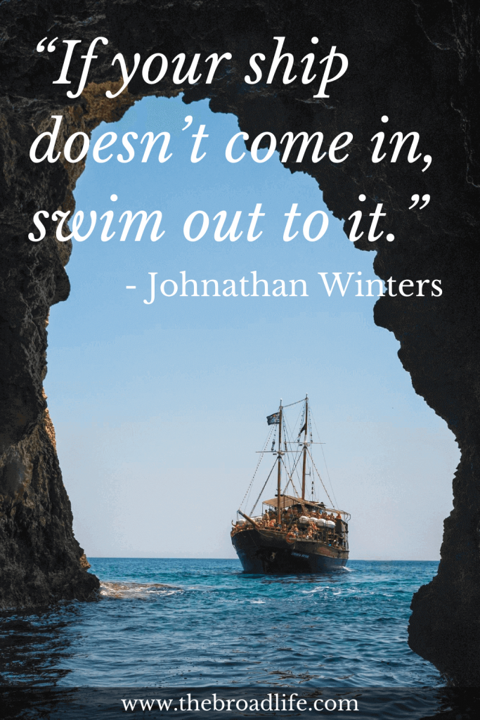 """""""If your ship doesn't come in, swim out to it."""" - Johnathan Winters's travel quote"""
