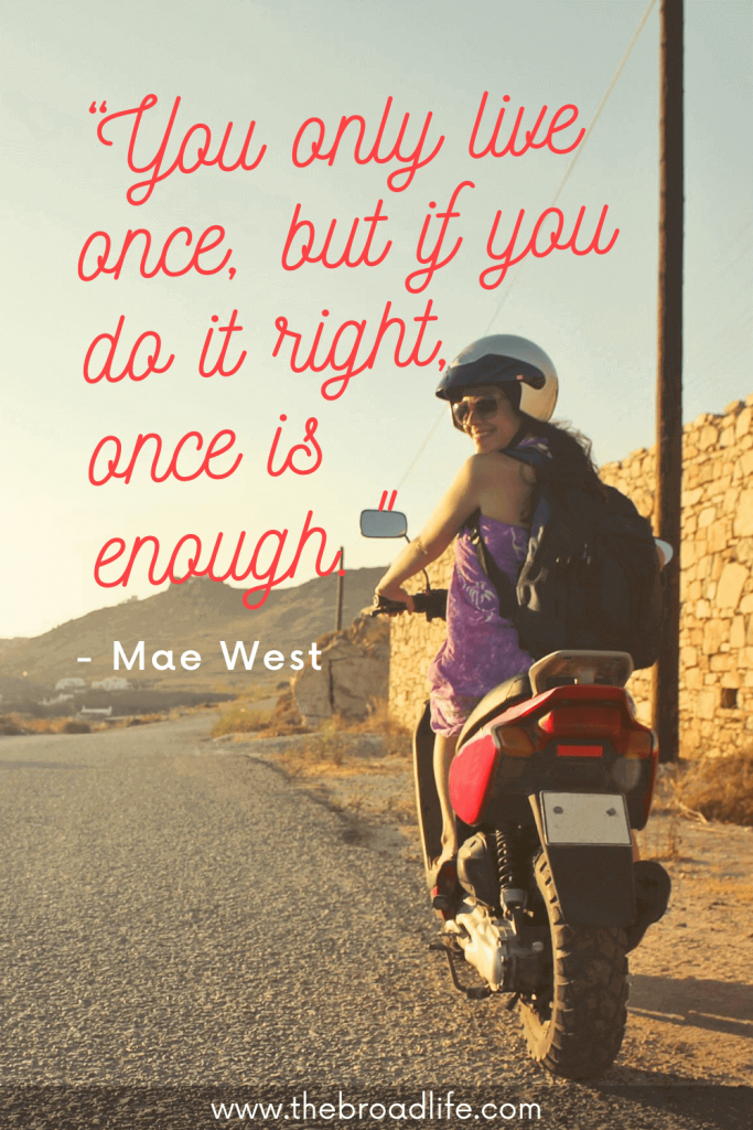 """""""You only live once, but if you do it right, once is enough."""" - Mae West's travel quote"""