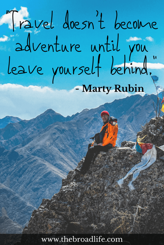 """""""Travel doesn't become adventure until you leave yourself behind."""" - Marty Rubin's travel quote"""