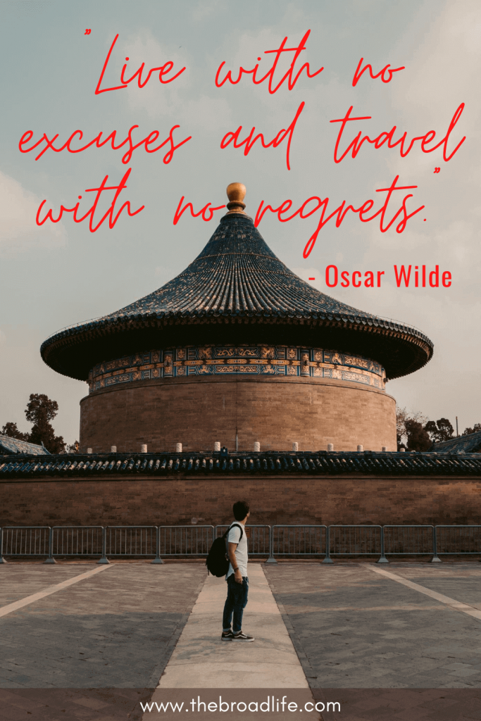 """""""Live with no excuses and travel with no regrets."""" - Oscar Wilde's travel quote"""