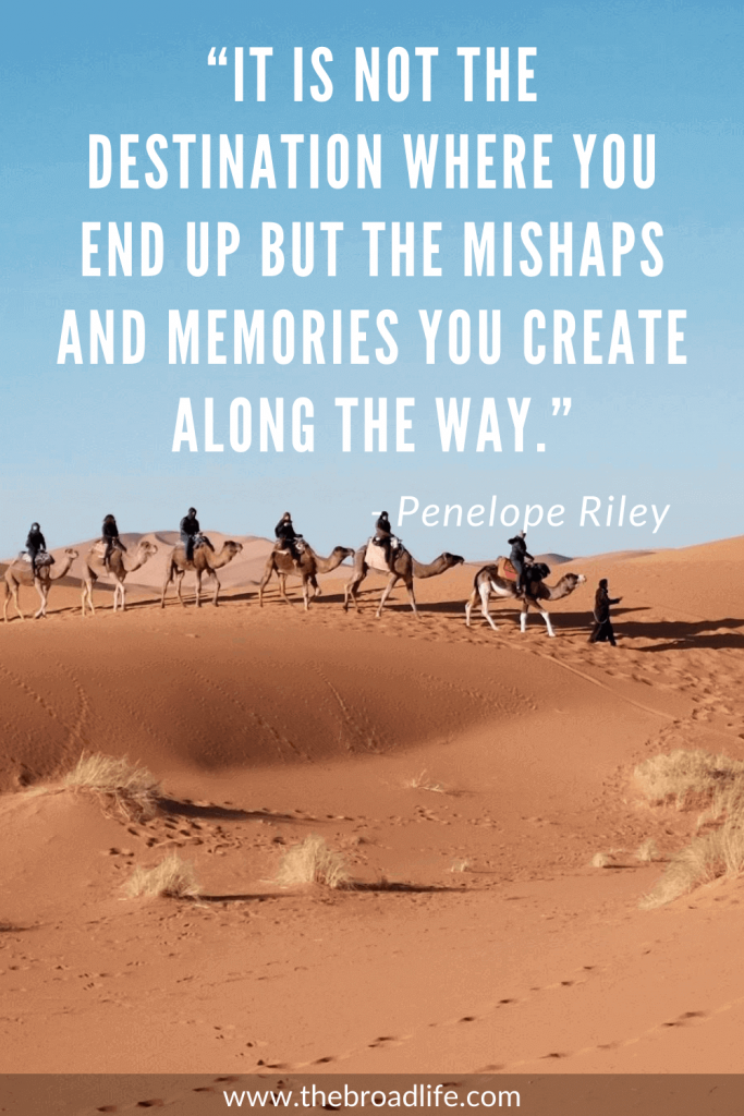 """""""It is not the destination where you end up but the mishaps and memories you create along the way."""" - Penelope Riley's travel quote"""