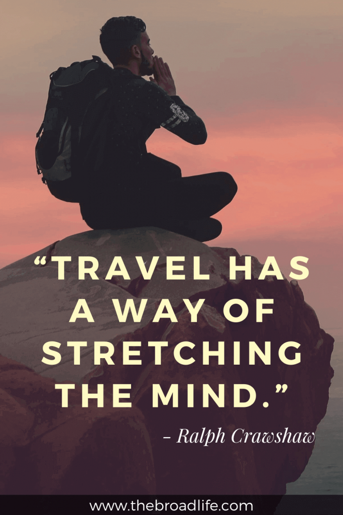 """""""Travel has a way of stretching the mind."""" - Ralph Crawshaw's travel quote"""