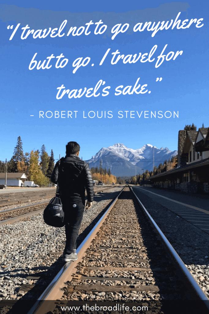 """I travel not to go anywhere but to go. I travel for travel's sake."" - Robert Louis Stevenson's travel quote"
