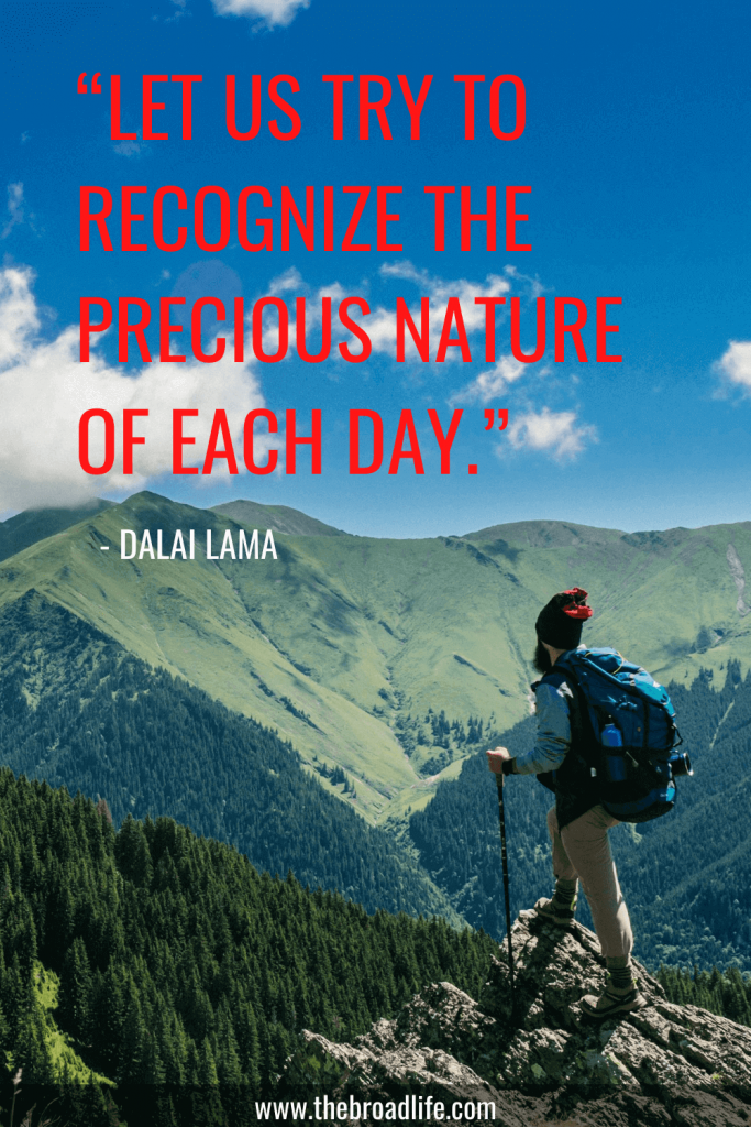 """""""Let us try to recognize the precious nature of each day."""" - One of Dalai Lama's travel quotes for wanderlust"""