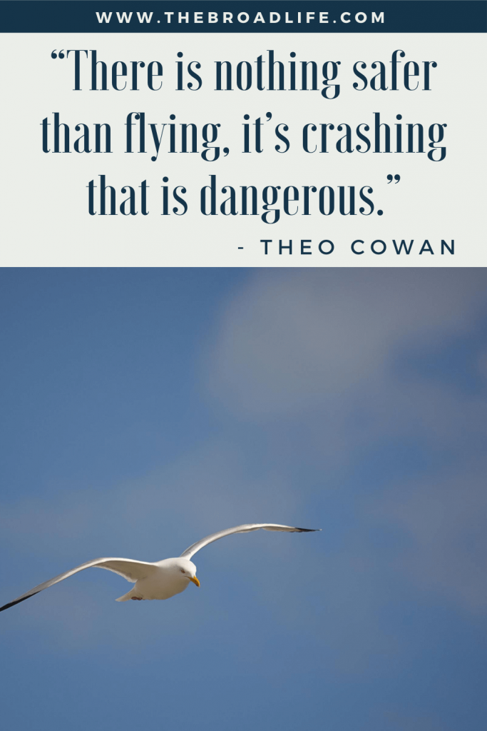 """""""There is nothing safer than flying, it's crashing that is dangerous."""" - Theo Cowan's travel quote"""