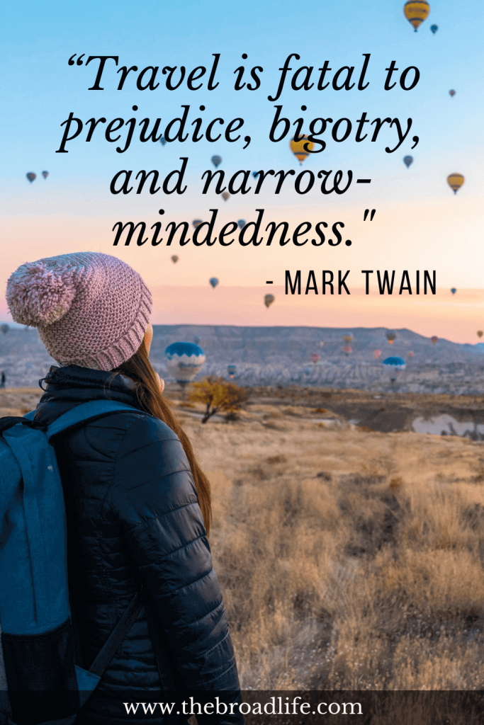 """""""Travel is fatal to prejudice, bigotry, and narrow-mindedness."""" - One of Mark Twain's famous travel quotes"""