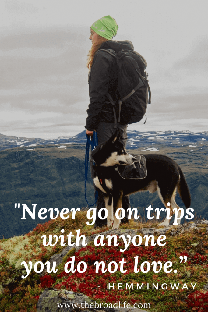 """""""Never go on trips with anyone you do not love."""" - One of Hemmingway's travel quotes"""