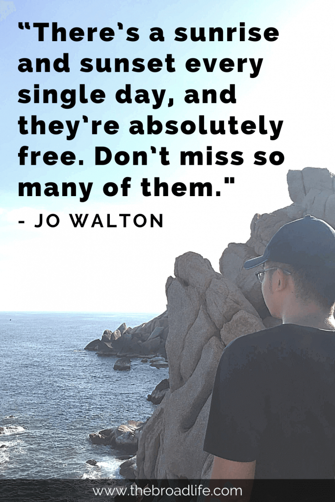 """""""There's a sunrise and sunset every single day, and they're absolutely free. Don't miss so many of them."""" - Jo Walton's travel quote"""