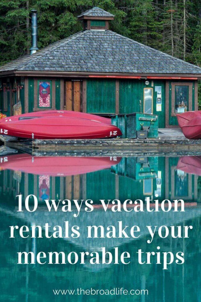 10 ways vacation rentals make memorable vacations - the broad life's pinterest board